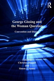 George Gissing and the Woman Question - Convention and Dissent ebook by Christine Huguet,Simon J. James