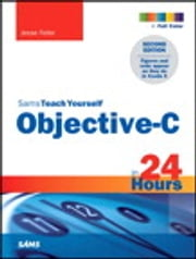 Sams Teach Yourself Objective-C in 24 Hours ebook by Jesse Feiler