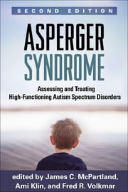 Asperger Syndrome, Second Edition - Assessing and Treating High-Functioning Autism Spectrum Disorders ebook by James C. McPartland, PhD,Ami Klin, PhD,MD Fred  R. Volkmar, MD,Maria Asperger Felder, MD