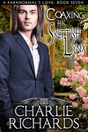 Coaxing His Skittish Lynx - Book 7 ebook by Charlie Richards