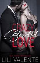 Crazy Beautiful Love ebook by L. Valente, Lili Valente