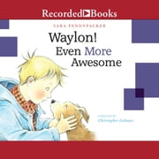 Waylon! Even More Awesome audiobook by Sara Pennypacker