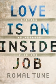 Love Is an Inside Job - Getting Vulnerable with God ebook by Romal Tune