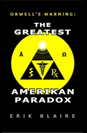 Orwell's Warning: The Greatest Amerikan Paradox ebook by Erik Blaire