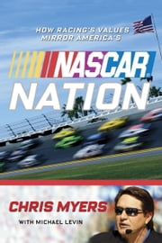 NASCAR Nation - How Racing's Values Mirror America's ebook by Chris Myers,Michael Levin,NASCAR