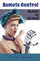 Remote Control: My Hand by His Hand ebook by Britten Thorne