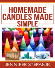 Homemade Candles Made Simple ebook by Jennifer Stepanik