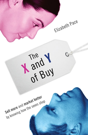 The X and Y of Buy - Sell More and Market Better by Knowing How the Sexes Shop (NelsonFree) ebook by Elizabeth Pace