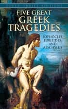 Five Great Greek Tragedies ebook by Sophocles, Euripides, Aeschylus