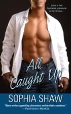 All Caught Up ebook by Sophia Shaw