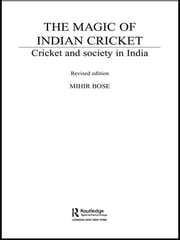 The Magic of Indian Cricket - Cricket and Society in India ebook by Mihir Bose