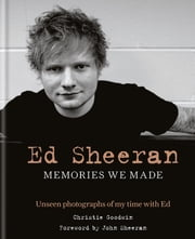 Ed Sheeran: Memories we made - Unseen photographs of my time with Ed ebook by Christie Goodwin, John Sheeran