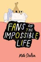 Fans of the Impossible Life ebook by Kate Scelsa