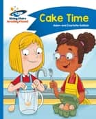 Reading Planet - Cake Time - Blue: Comet Street Kids eBook by Adam Guillain, Charlotte Guillain
