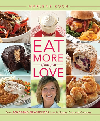 Eat more of what you love ebook by marlene koch 9780762445905 eat more of what you love over 200 brand new recipes low in sugar fandeluxe Choice Image