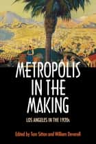 Metropolis in the Making - Los Angeles in the 1920s ebook by