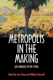 Metropolis in the Making - Los Angeles in the 1920s ebook by Tom Sitton