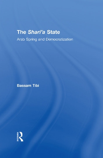 The Sharia State - Arab Spring and Democratization ebook by Bassam Tibi