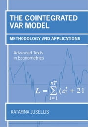 The Cointegrated VAR Model - Methodology and Applications ebook by Katarina Juselius