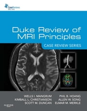 Duke Review of MRI Principles:Case Review Series ebook by Wells Mangrum,Kimball Christianson,Scott Duncan,Phil Hoang,Allen W Song,Elmar Merkle