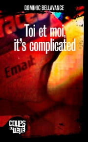 Toi et moi, it's complicated eBook by Dominic Bellavance