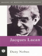 Jacques Lacan and the Freudian Practice of Psychoanalysis ebook by Dany Nobus