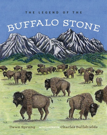 The Legend of the Buffalo Stone ebook by Dawn Sprung