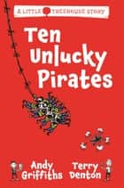 Ten Unlucky Pirates: A Little Treehouse Story 1 ebook by Andy Griffiths, Terry Denton