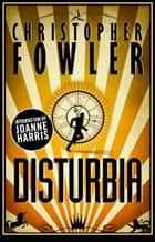 Disturbia ebook by Christopher Fowler