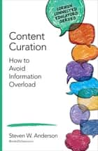 Content Curation - How to Avoid Information Overload ebook by Steven W. Anderson