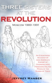 Three Sisters at the Revolution ebook by Jeffrey Manber