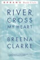 River, Cross My Heart - A Novel ebook by Breena Clarke