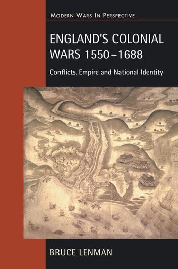 England's Colonial Wars 1550-1688 - Conflicts, Empire and National Identity ebook by Bruce Lenman