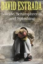 Suicide, Schizophrenia, and Sploshing ebook by David Estrada