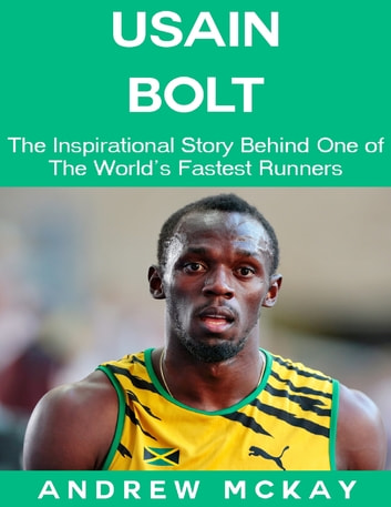 half off 9cd8c a4fda Usain Bolt  The Inspirational Story Behind One of The Fastest Runners In  Tthe World ebook