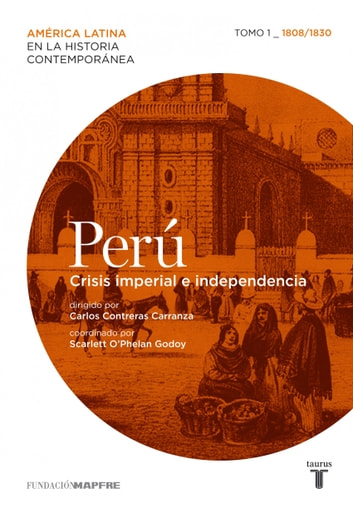 Perú. Crisis imperial e independencia. Tomo 1 (1808-1830) ebook by Varios Autores