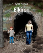 Elkiron - Elkiron Series Book 1 ebook by Greg Nelson