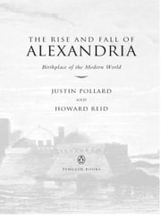 The Rise and Fall of Alexandria - Birthplace of the Modern World ebook by Justin Pollard,Howard Reid