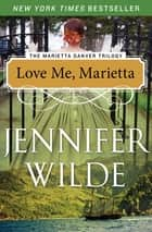 Love Me, Marietta ebook by Jennifer Wilde