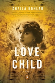 Love Child - A Novel ebook by Sheila Kohler