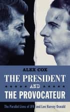 The President and the Provocateur - The Parallel Lives of JFK and Lee Harvey Oswald ebook by Alex Cox