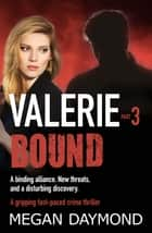 Valerie: Bound - A gripping fast-paced crime thriller ebook by Megan Daymond