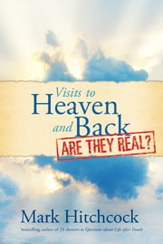 Visits to Heaven and Back: Are They Real? ebook by Mark Hitchcock