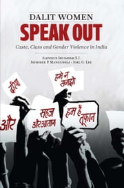 Dalit Women Speak Out - Caste, Class and Gender Violence in India ebook by Aloysius Irudayam S.J.,Jayshree P. Mangubhai,Joel G. Lee