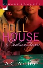 Full House Seduction ebook by A.C. Arthur