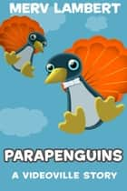 Parapenguins - A Children's Short Story ebook by Merv Lambert