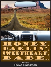 Honey, Darlin', Sweetheart, Babe... ebook by Steve Grossman