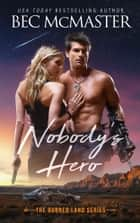 Nobody's Hero - Burned Lands Alpha Wolf Shifter Romance ebook by Bec McMaster