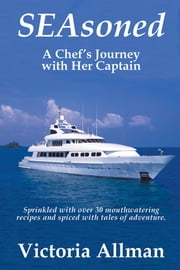 SEAsoned: A Chef's Journey with Her Captain ebook by Victoria Allman