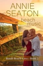 Beach Music - Bondi Beach Love, #2 ebook by Annie Seaton